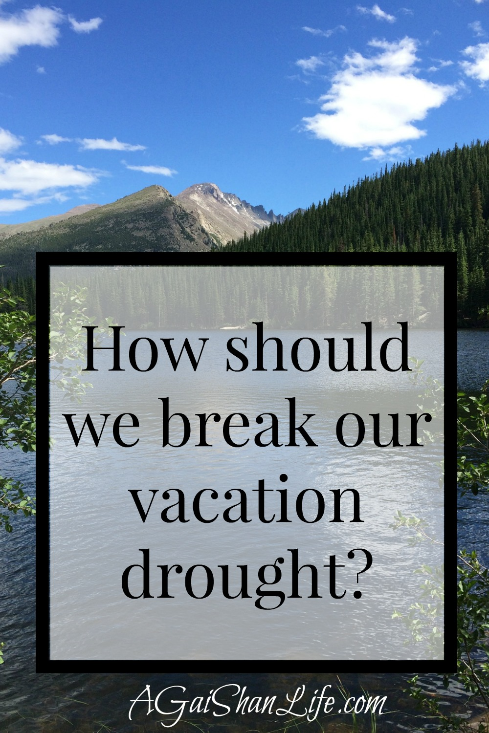 It's been 6 years since our last vacation: how should we break this drought?