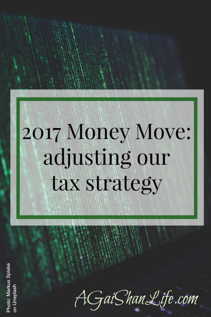 2017 Money Move: adjusting our tax strategy